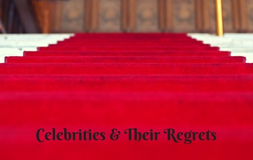 Celebrities and Their Regrets