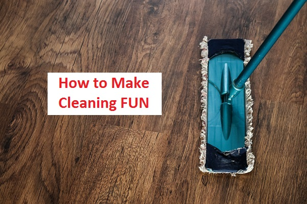 How to Make Cleaning Fun