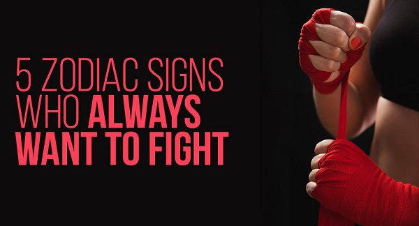 5 Zodiac Signs who Always Start the Fight