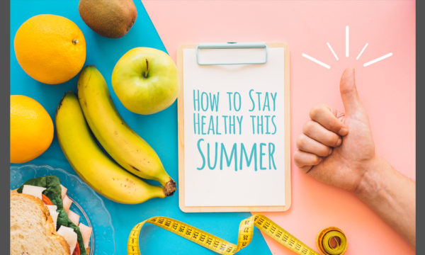 Top 5 Ways to Stay Healthy this Summer