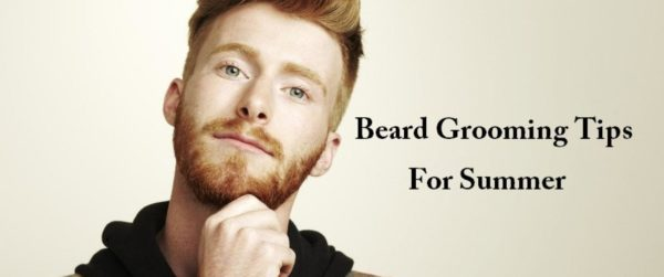 Tips for Guys to Take Care of Beard in Summer